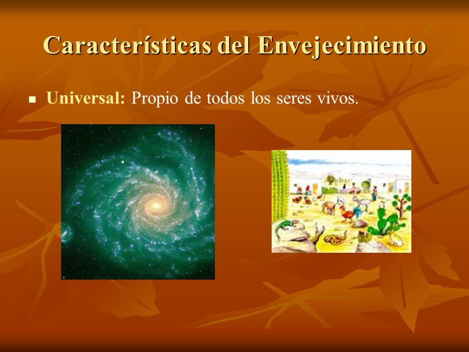 Características del Envejecimiento Universal: Propio de todos los seres vivos.