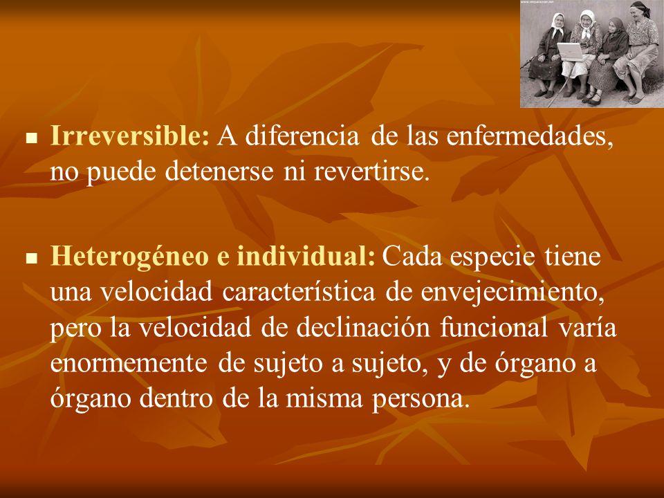 Irreversible: A diferencia de las enfermedades, no puede detenerse ni revertirse. Heterogéneo e individual: Cada especie tiene una velocidad caracterí