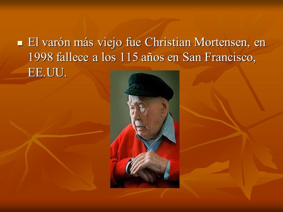 El varón más viejo fue Christian Mortensen, en 1998 fallece a los 115 años en San Francisco, EE.UU. El varón más viejo fue Christian Mortensen, en 199