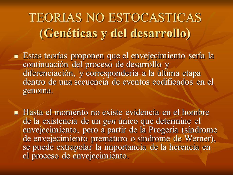 TEORIAS NO ESTOCASTICAS (Genéticas y del desarrollo) Estas teorías proponen que el envejecimiento sería la continuación del proceso de desarrollo y di