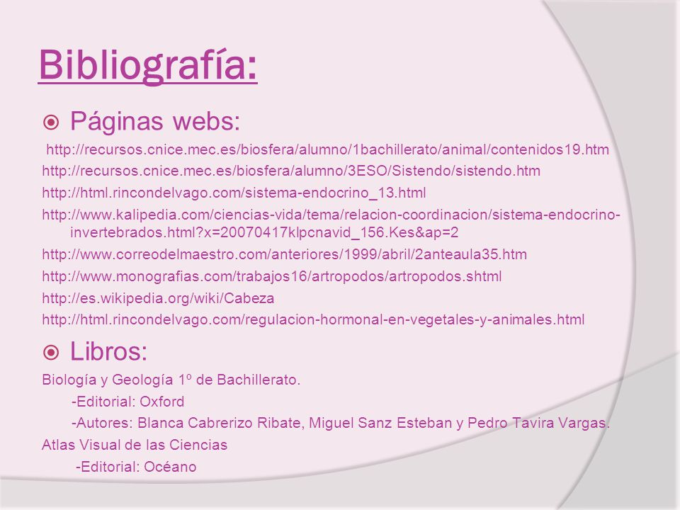 Bibliografía: Páginas webs: http://recursos.cnice.mec.es/biosfera/alumno/1bachillerato/animal/contenidos19.htm http://recursos.cnice.mec.es/biosfera/a