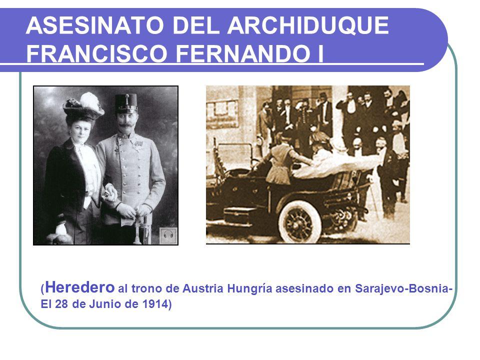 ASESINATO DEL ARCHIDUQUE FRANCISCO FERNANDO I ( Heredero al trono de Austria Hungría asesinado en Sarajevo-Bosnia- El 28 de Junio de 1914)