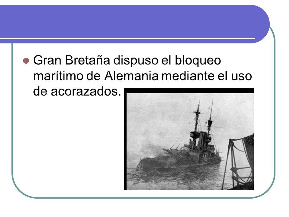 Gran Bretaña dispuso el bloqueo marítimo de Alemania mediante el uso de acorazados.