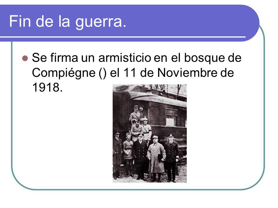 Fin de la guerra. Se firma un armisticio en el bosque de Compiégne () el 11 de Noviembre de 1918.