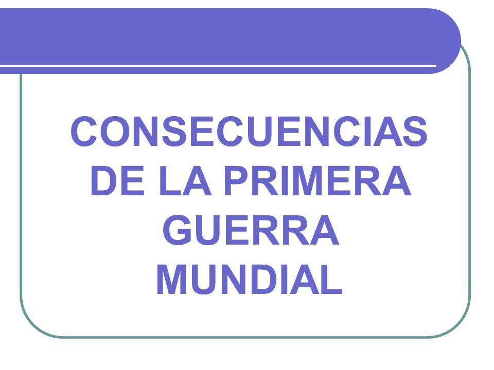 CONSECUENCIAS DE LA PRIMERA GUERRA MUNDIAL