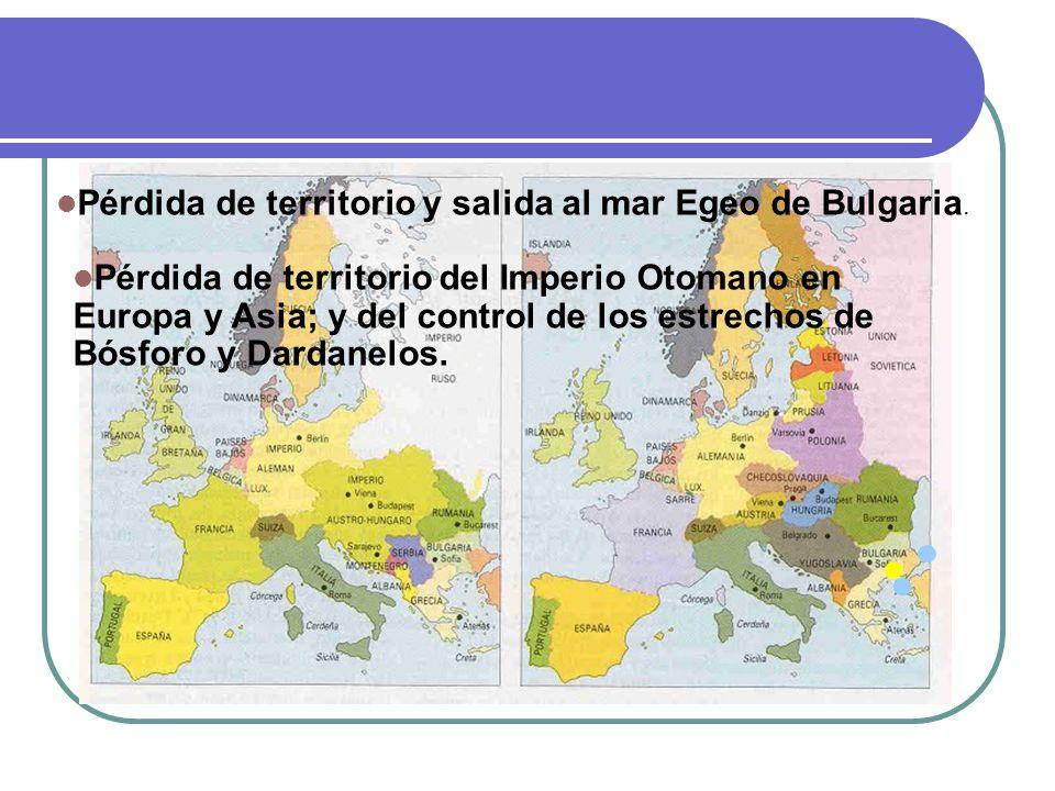 Pérdida de territorio y salida al mar Egeo de Bulgaria. Pérdida de territorio del Imperio Otomano en Europa y Asia; y del control de los estrechos de