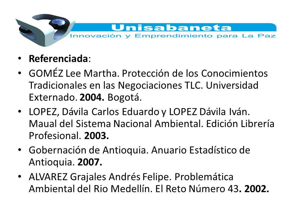 Referenciada: GOMÉZ Lee Martha. Protección de los Conocimientos Tradicionales en las Negociaciones TLC. Universidad Externado. 2004. Bogotá. LOPEZ, Dá