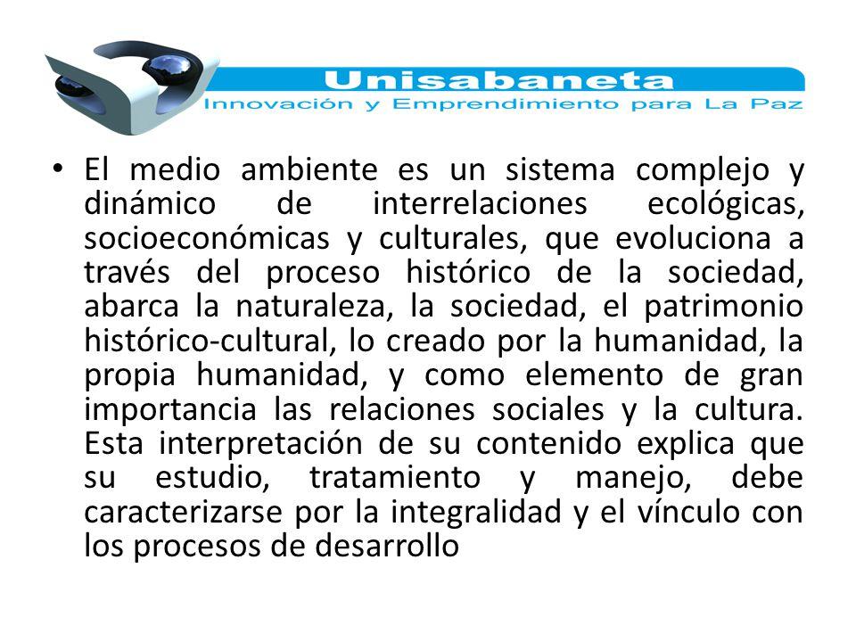 El medio ambiente es un sistema complejo y dinámico de interrelaciones ecológicas, socioeconómicas y culturales, que evoluciona a través del proceso h