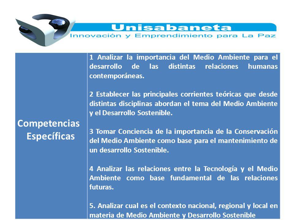 Competencias Específicas 1 Analizar la importancia del Medio Ambiente para el desarrollo de las distintas relaciones humanas contemporáneas. 2 Estable