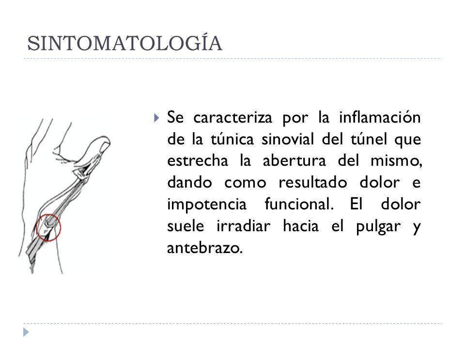 SINTOMATOLOGÍA Se caracteriza por la inflamación de la túnica sinovial del túnel que estrecha la abertura del mismo, dando como resultado dolor e impo