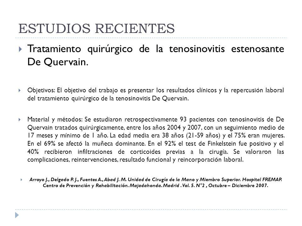 ESTUDIOS RECIENTES Tratamiento quirúrgico de la tenosinovitis estenosante De Quervain. Objetivos: El objetivo del trabajo es presentar los resultados