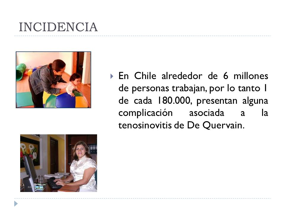 INCIDENCIA En Chile alrededor de 6 millones de personas trabajan, por lo tanto 1 de cada 180.000, presentan alguna complicación asociada a la tenosino