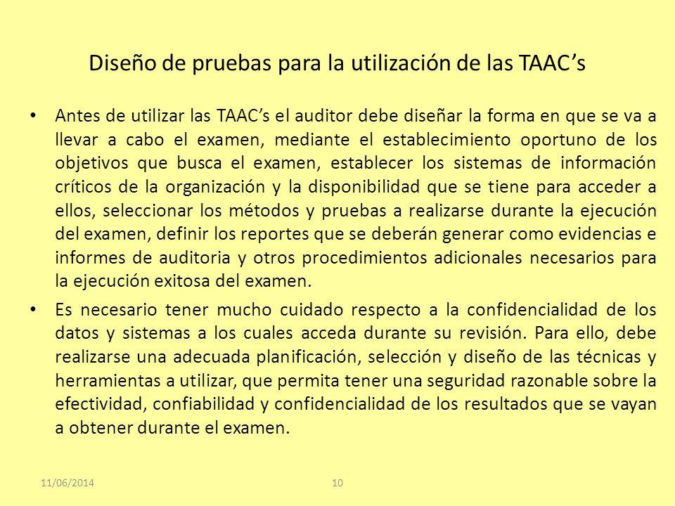 Diseño de pruebas para la utilización de las TAACs Antes de utilizar las TAACs el auditor debe diseñar la forma en que se va a llevar a cabo el examen