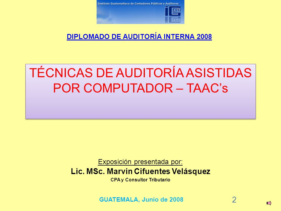 2 Exposición presentada por: TÉCNICAS DE AUDITORÍA ASISTIDAS POR COMPUTADOR – TAACs Lic. MSc. Marvin Cifuentes Velásquez CPA y Consultor Tributario DI