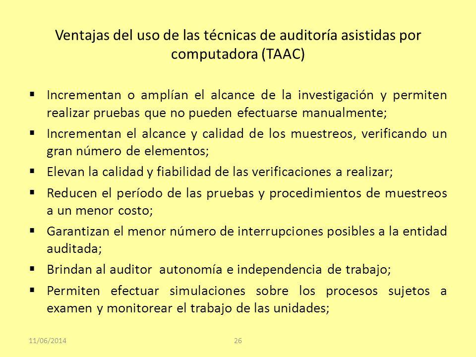 Ventajas del uso de las técnicas de auditoría asistidas por computadora (TAAC) Incrementan o amplían el alcance de la investigación y permiten realiza