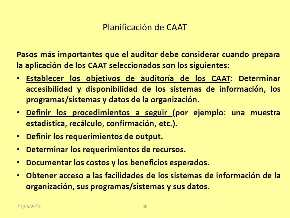 Planificación de CAAT 11/06/201430 Pasos más importantes que el auditor debe considerar cuando prepara la aplicación de los CAAT seleccionados son los