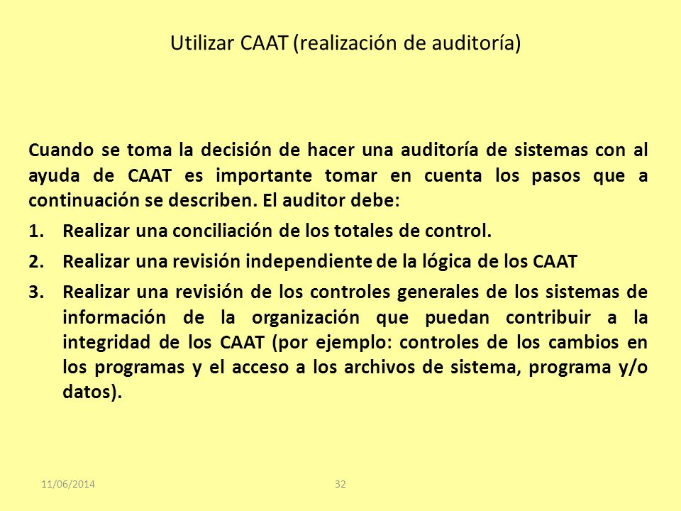 Utilizar CAAT (realización de auditoría) 11/06/201432 Cuando se toma la decisión de hacer una auditoría de sistemas con al ayuda de CAAT es importante