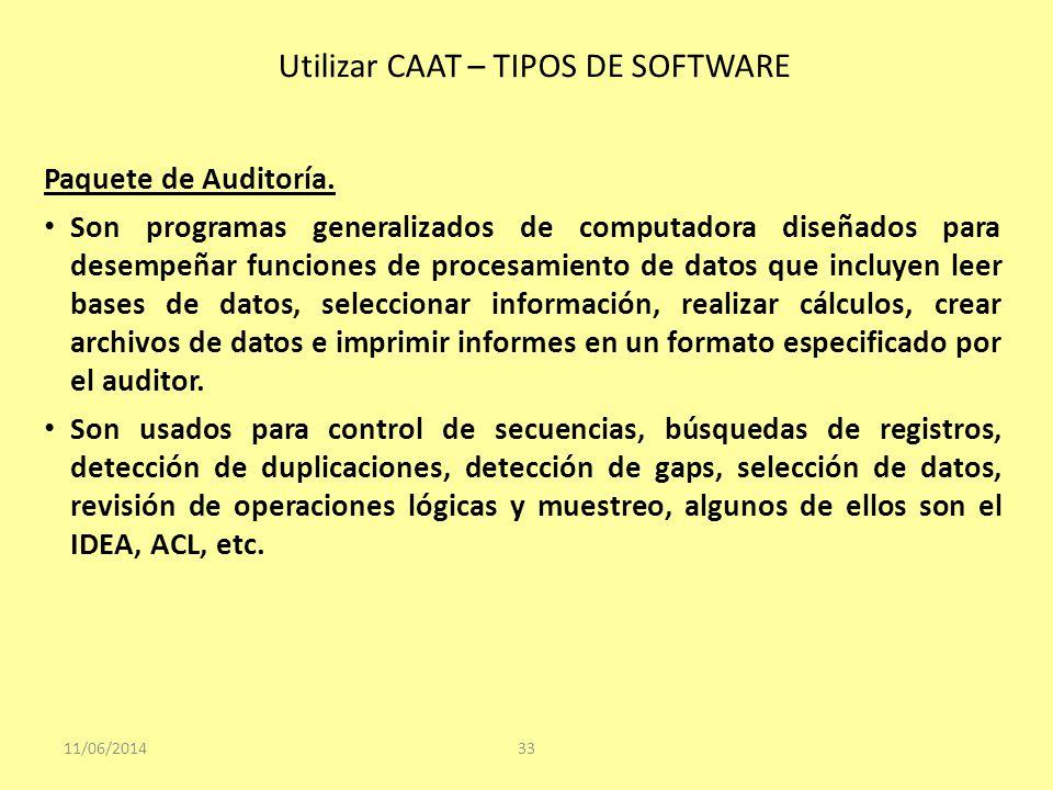 Utilizar CAAT – TIPOS DE SOFTWARE 11/06/201433 Paquete de Auditoría. Son programas generalizados de computadora diseñados para desempeñar funciones de