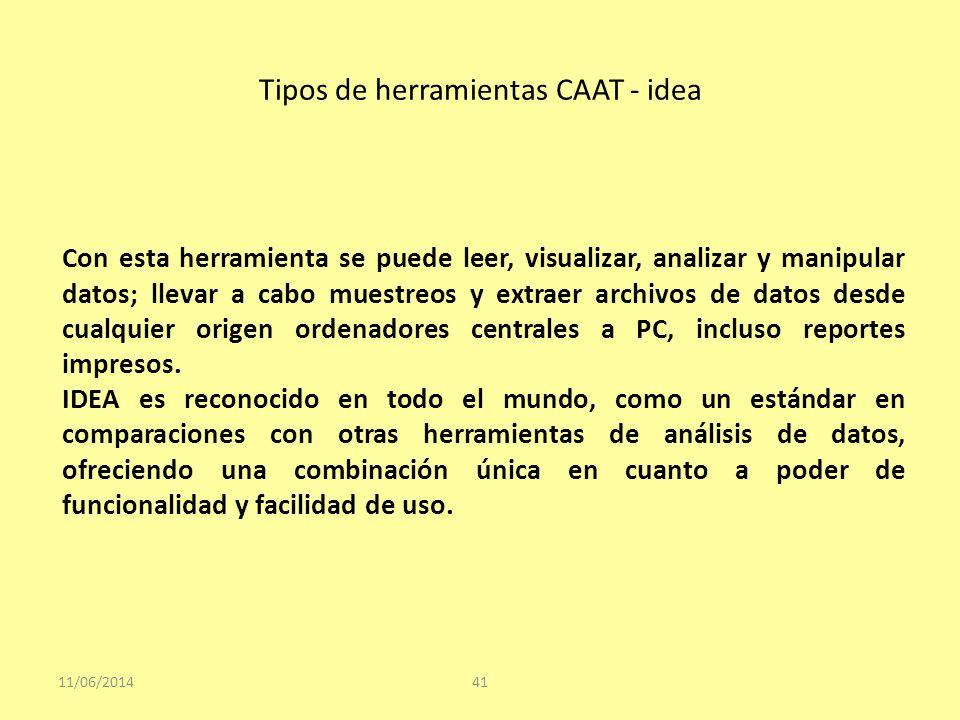 Tipos de herramientas CAAT - idea 11/06/201441 Con esta herramienta se puede leer, visualizar, analizar y manipular datos; llevar a cabo muestreos y e