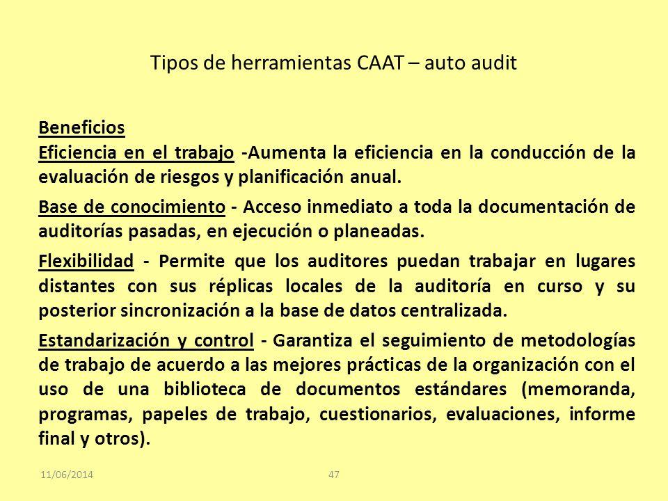 Tipos de herramientas CAAT – auto audit 11/06/201447 Beneficios Eficiencia en el trabajo -Aumenta la eficiencia en la conducción de la evaluación de r
