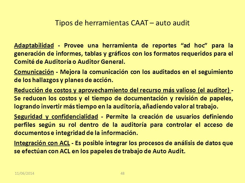 Tipos de herramientas CAAT – auto audit 11/06/201448 Adaptabilidad - Provee una herramienta de reportes ad hoc para la generación de informes, tablas
