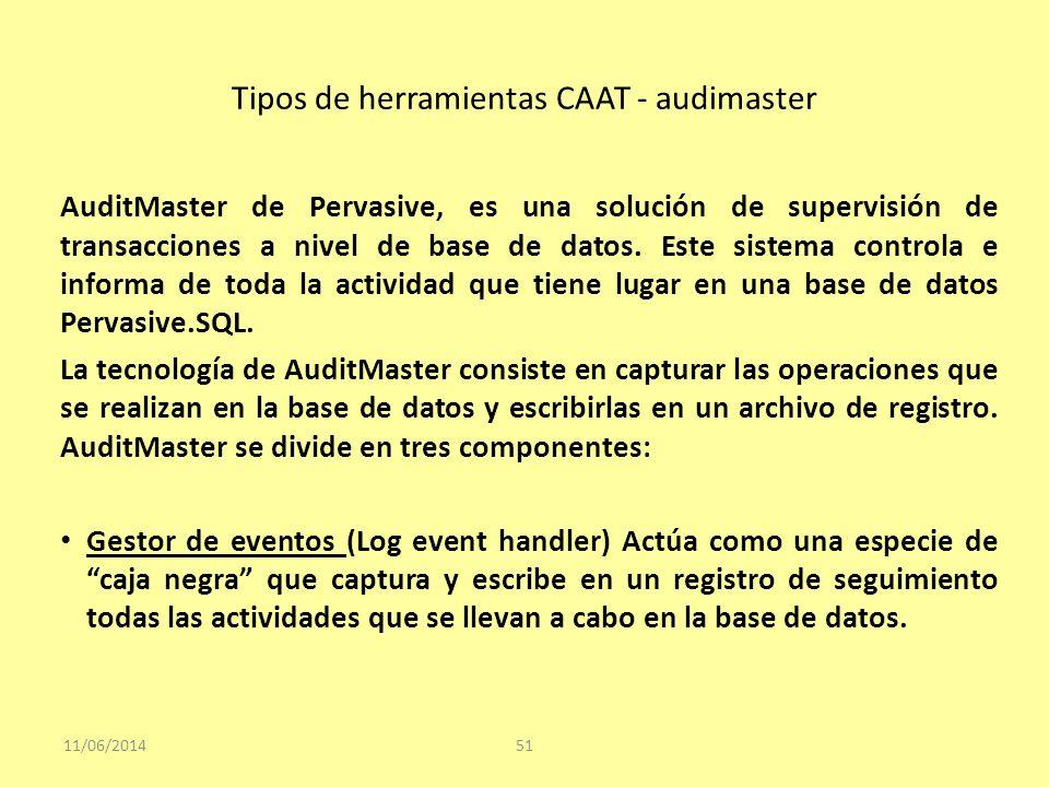 Tipos de herramientas CAAT - audimaster 11/06/201451 AuditMaster de Pervasive, es una solución de supervisión de transacciones a nivel de base de dato