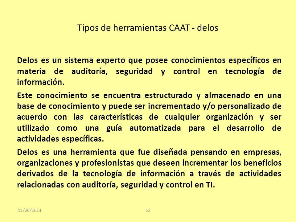 Tipos de herramientas CAAT - delos 11/06/201453 Delos es un sistema experto que posee conocimientos específicos en materia de auditoría, seguridad y c
