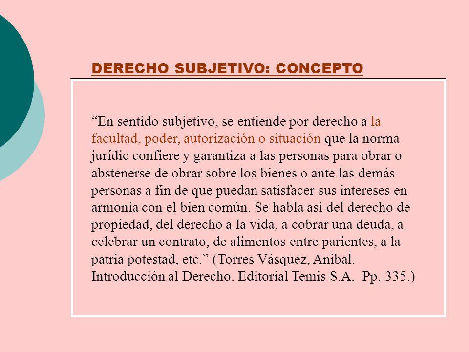 DERECHO SUBJETIVO: CONCEPTO En sentido subjetivo, se entiende por derecho a la facultad, poder, autorización o situación que la norma jurídic confiere