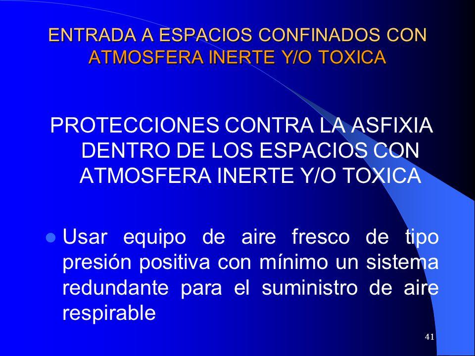 41 ENTRADA A ESPACIOS CONFINADOS CON ATMOSFERA INERTE Y/O TOXICA PROTECCIONES CONTRA LA ASFIXIA DENTRO DE LOS ESPACIOS CON ATMOSFERA INERTE Y/O TOXICA