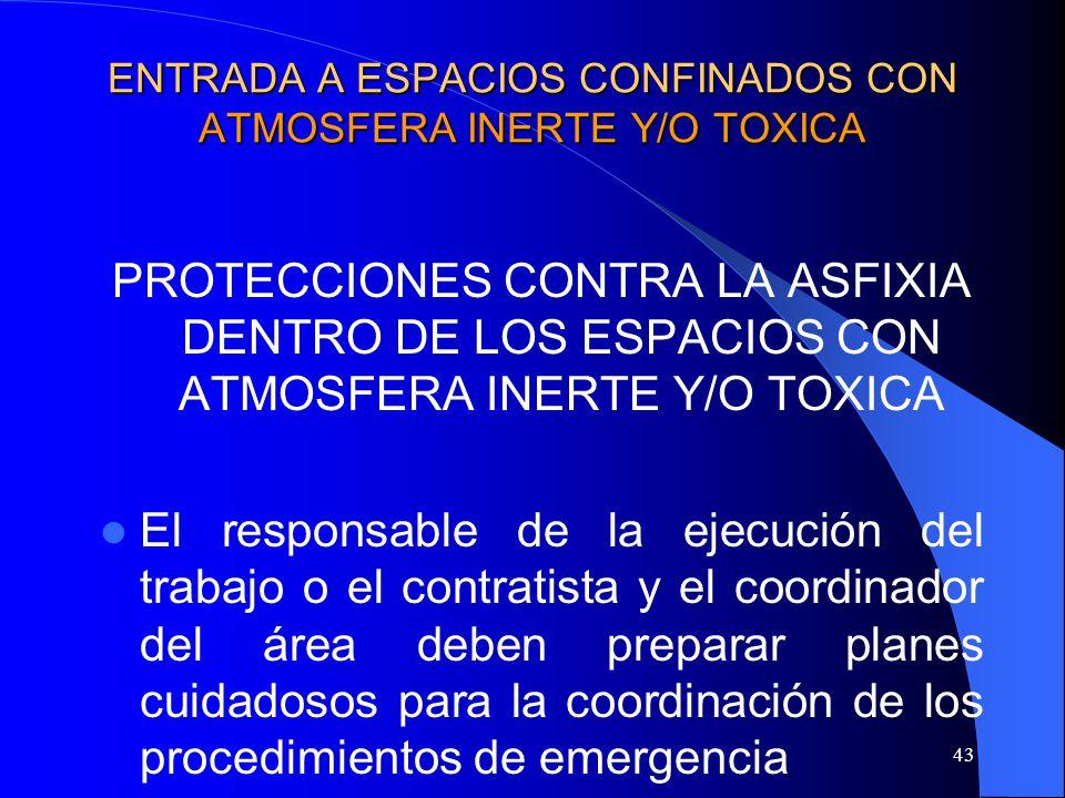 43 ENTRADA A ESPACIOS CONFINADOS CON ATMOSFERA INERTE Y/O TOXICA PROTECCIONES CONTRA LA ASFIXIA DENTRO DE LOS ESPACIOS CON ATMOSFERA INERTE Y/O TOXICA