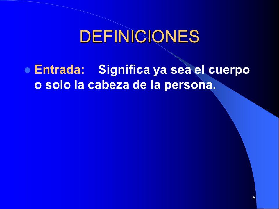 6 DEFINICIONES Entrada: Significa ya sea el cuerpo o solo la cabeza de la persona.