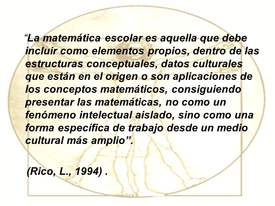 La matemática escolar es aquella que debe incluir como elementos propios, dentro de las estructuras conceptuales, datos culturales que están en el ori