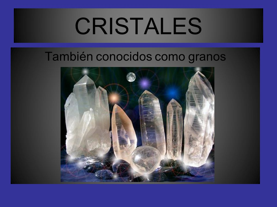 granos cristales un cristal es un liquido homogéneo que presenta una estructura interna ordenada de sus partículas reticulares, sean átomos, iones o moléculas.