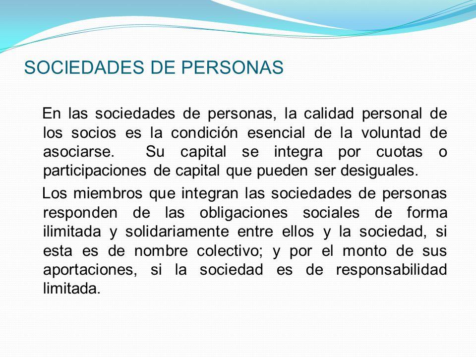 LAS SOCIEDADES SE DIVIDEN EN: SOCIEDADES DE CAPITAL SOCIEDADES DE PERSONAS
