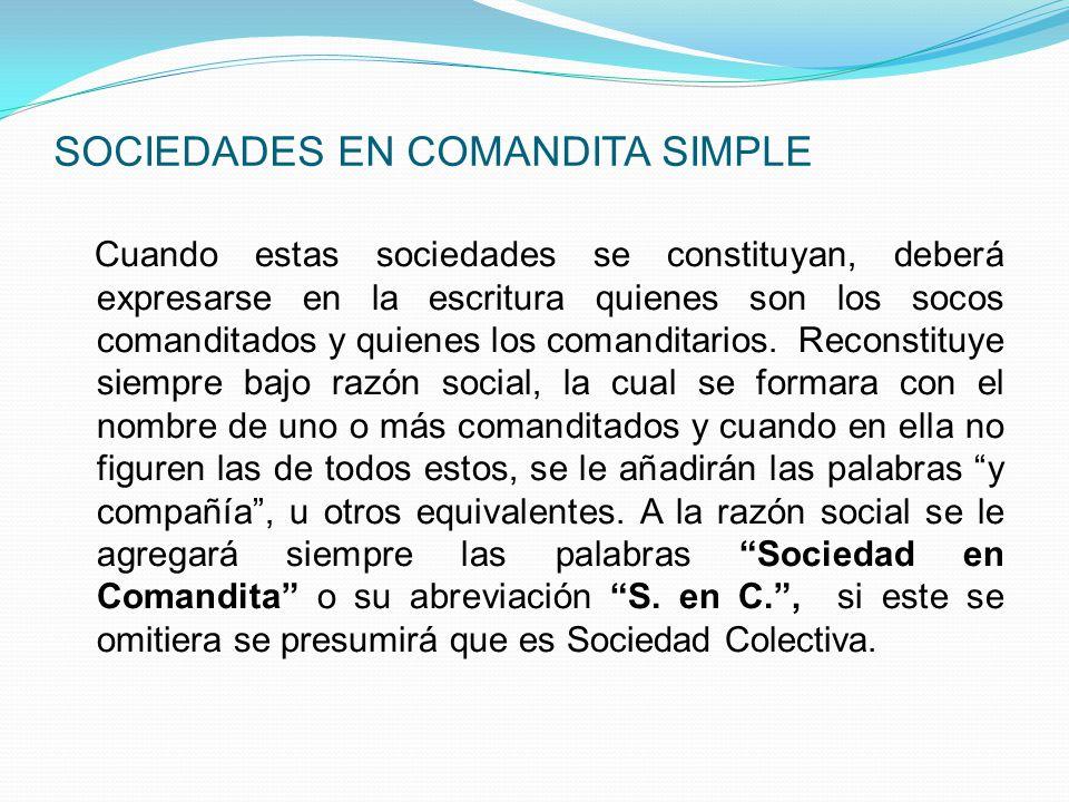 SOCIEDADES EN NOMBRE COLECTIVO Esta se constituirá siempre bajo razón social la cual se formara con el nombre de uno o más de los socios, y cuando en