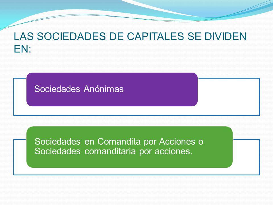 SOCIEDADES DE CAPITALES En estas sociedades, la calidad personal de los socios u accionistas no influye de modo esencial en la voluntad de asociarse.