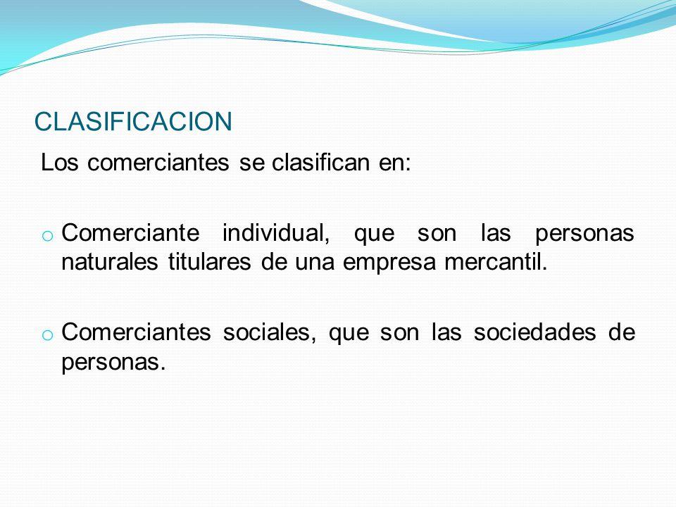 ENTONCES EL COMERCIANTE ES: Persona (física o moral) Capacidad jurídica Hacen del comercio su ocupación ordinaria Realizan actos de comercio