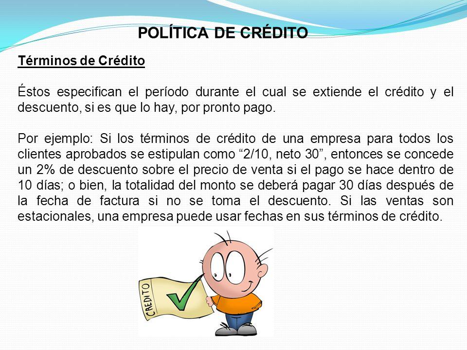 POLÍTICA DE CRÉDITO Términos de Crédito Éstos especifican el período durante el cual se extiende el crédito y el descuento, si es que lo hay, por pronto pago.