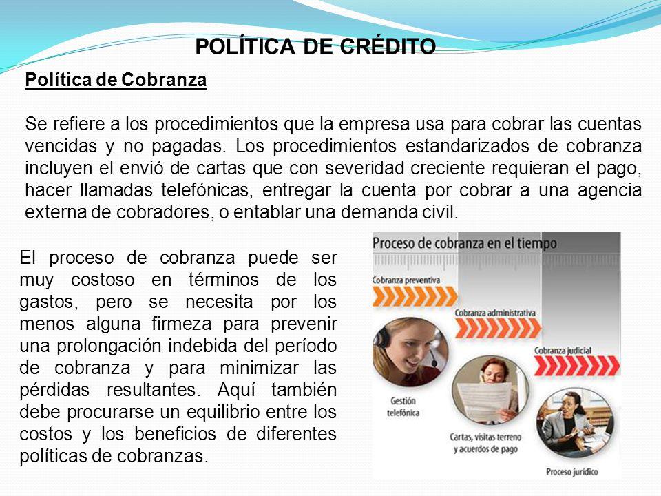 POLÍTICA DE CRÉDITO Política de Cobranza Se refiere a los procedimientos que la empresa usa para cobrar las cuentas vencidas y no pagadas.