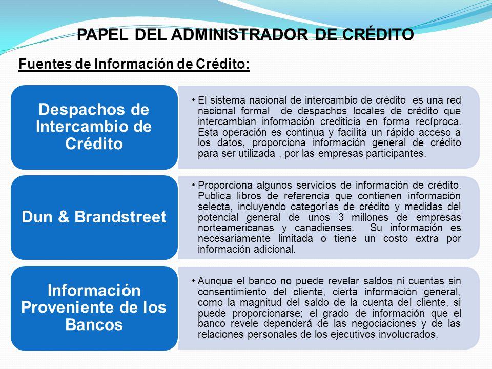 PAPEL DEL ADMINISTRADOR DE CRÉDITO Fuentes de Información de Crédito: El sistema nacional de intercambio de crédito es una red nacional formal de despachos locales de crédito que intercambian información crediticia en forma recíproca.
