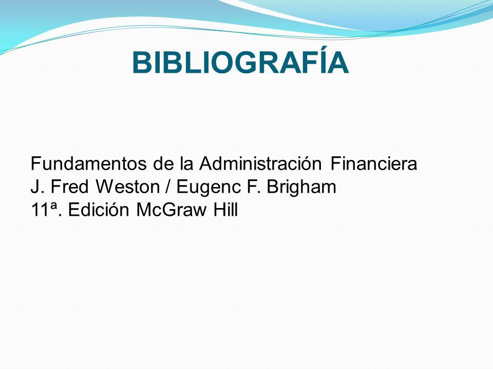 BIBLIOGRAFÍA Fundamentos de la Administración Financiera J.