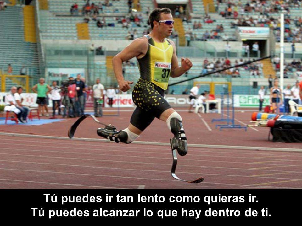 Tú puedes ir tan lento como quieras ir. Tú puedes alcanzar lo que hay dentro de ti.