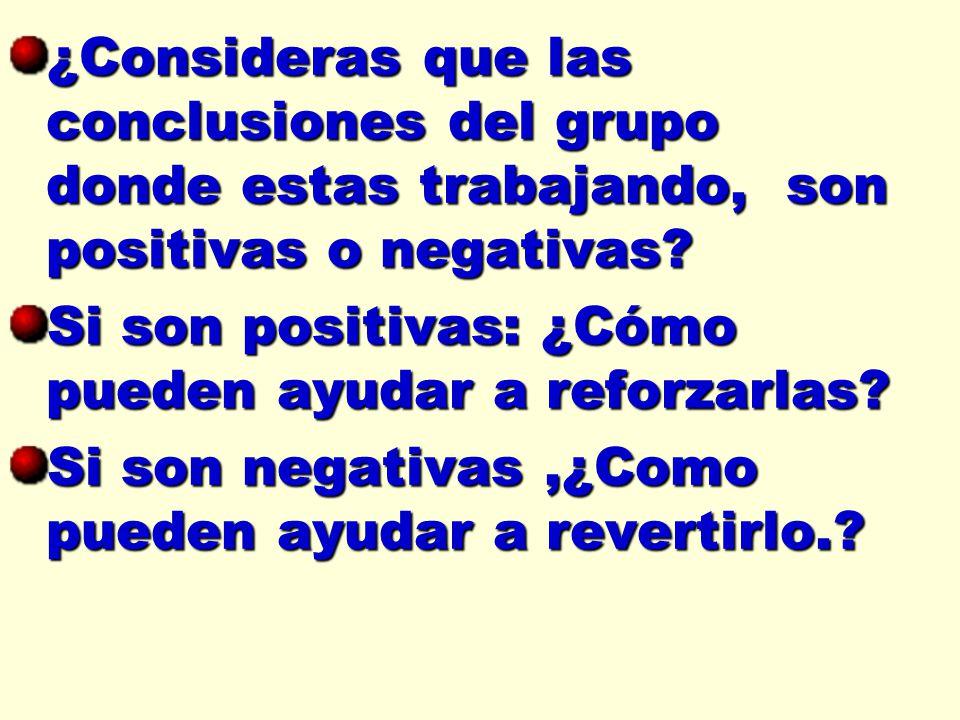 ¿Consideras que las conclusiones del grupo donde estas trabajando, son positivas o negativas.