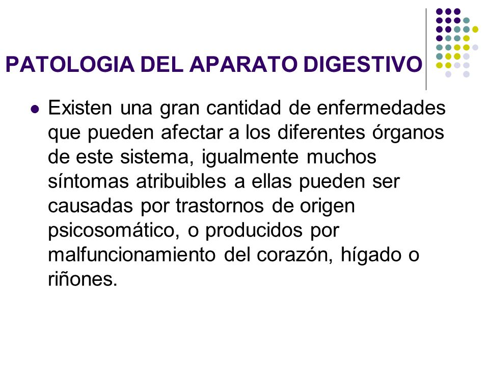 PATOLOGIA DEL APARATO DIGESTIVO Existen una gran cantidad de enfermedades que pueden afectar a los diferentes órganos de este sistema, igualmente much