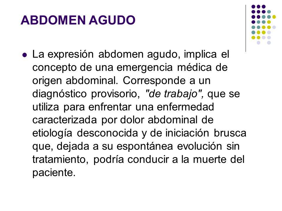La expresión abdomen agudo, implica el concepto de una emergencia médica de origen abdominal. Corresponde a un diagnóstico provisorio,
