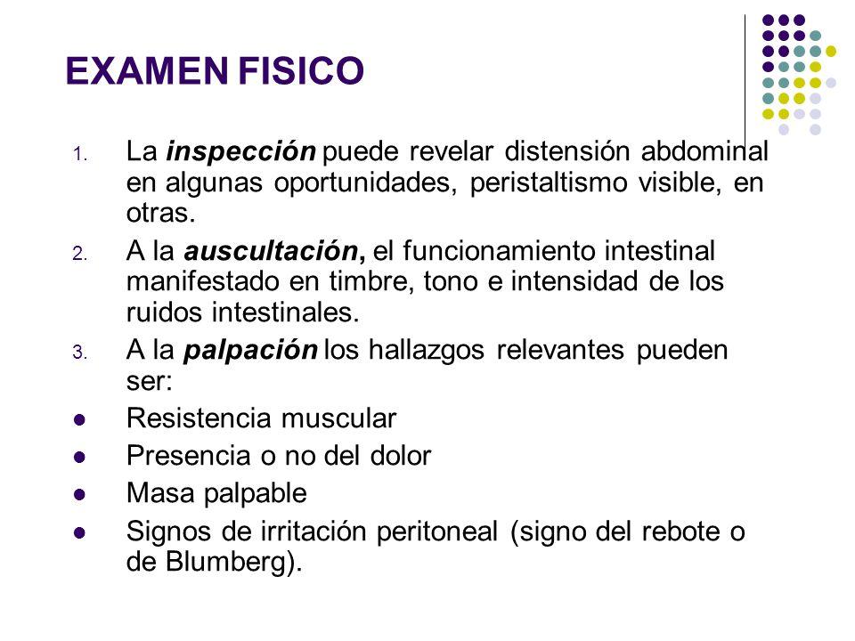 EXAMEN FISICO 1. La inspección puede revelar distensión abdominal en algunas oportunidades, peristaltismo visible, en otras. 2. A la auscultación, el