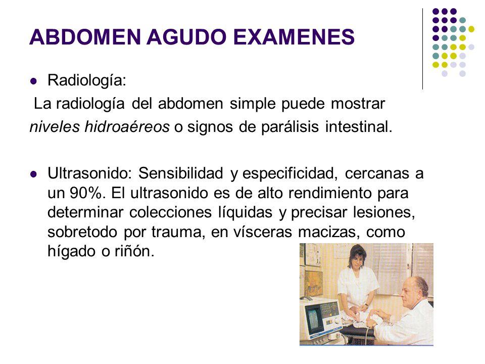 ABDOMEN AGUDO EXAMENES Radiología: La radiología del abdomen simple puede mostrar niveles hidroaéreos o signos de parálisis intestinal. Ultrasonido: S