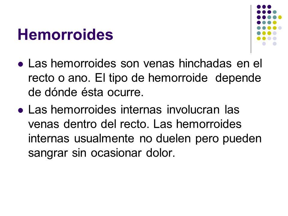 Hemorroides Las hemorroides son venas hinchadas en el recto o ano. El tipo de hemorroide depende de dónde ésta ocurre. Las hemorroides internas involu