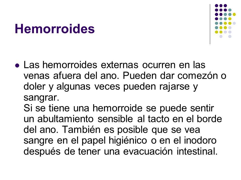 Hemorroides Las hemorroides externas ocurren en las venas afuera del ano. Pueden dar comezón o doler y algunas veces pueden rajarse y sangrar. Si se t