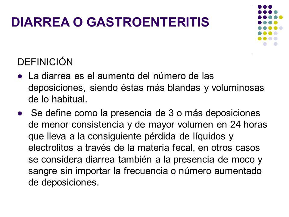 DIARREA O GASTROENTERITIS DEFINICIÓN La diarrea es el aumento del número de las deposiciones, siendo éstas más blandas y voluminosas de lo habitual. S